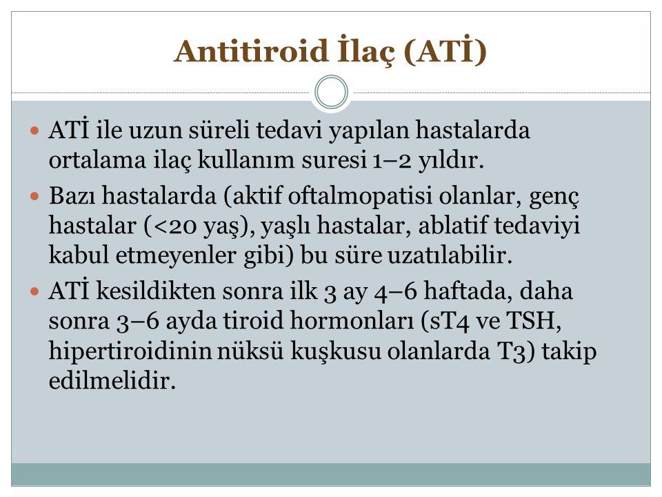 Antitiroid İlaç (ATİ) ATİ ile uzun süreli tedavi yapılan hastalarda ortalama ilaç kullanım suresi 1–2 yıldır. Bazı hastalarda (aktif oftalmopatisi ola