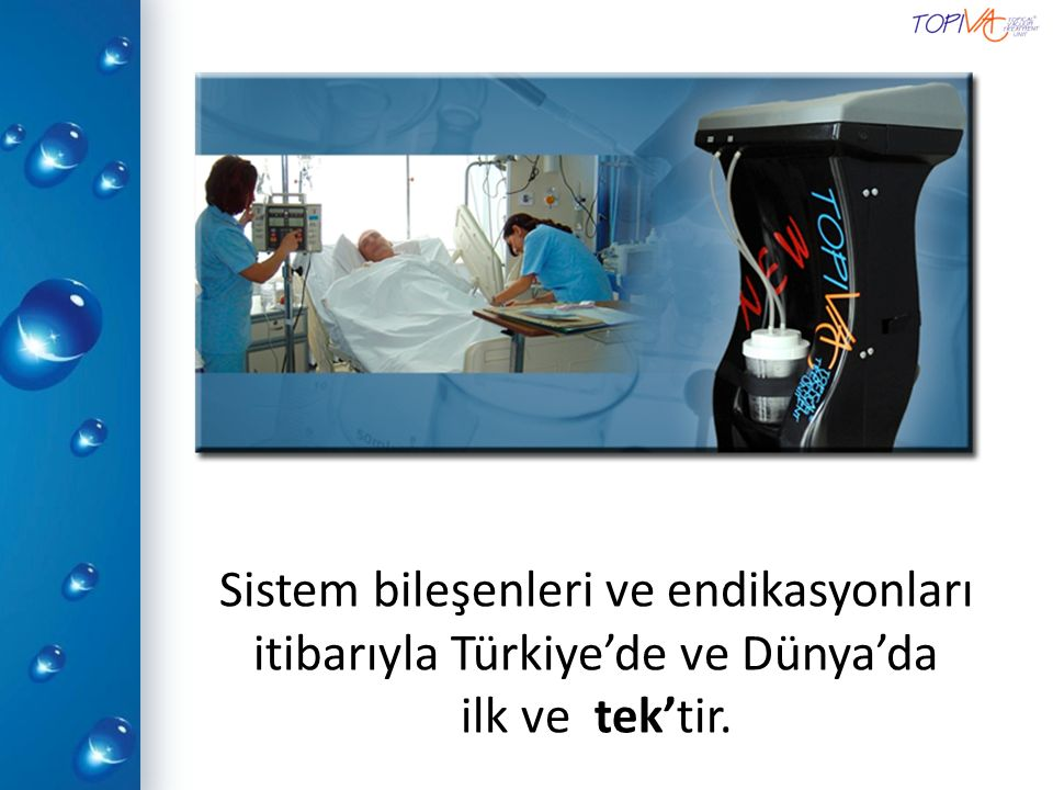 Sistem bileşenleri ve endikasyonları itibarıyla Türkiye'de ve Dünya'da ilk ve tek'tir.