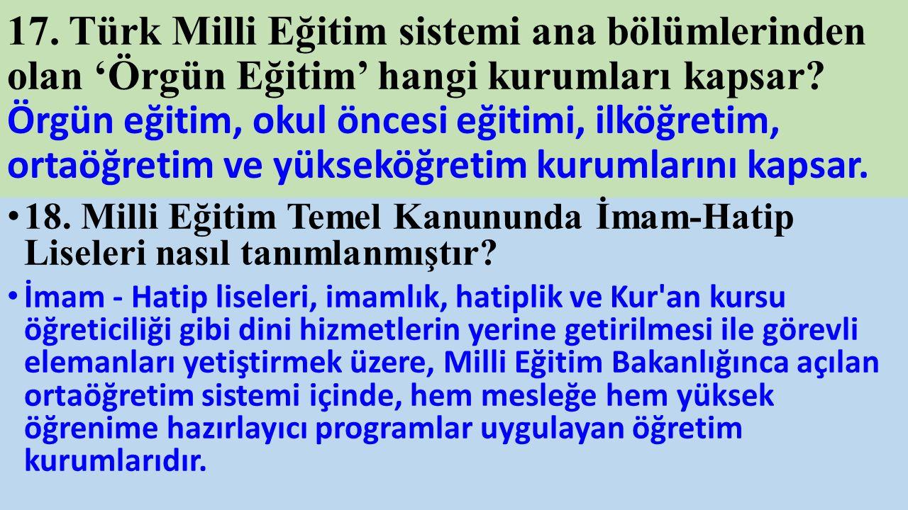 17. Türk Milli Eğitim sistemi ana bölümlerinden olan 'Örgün Eğitim' hangi kurumları kapsar.