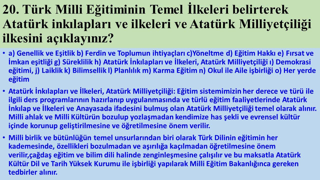 20. Türk Milli Eğitiminin Temel İlkeleri belirterek Atatürk inkılapları ve ilkeleri ve Atatürk Milliyetçiliği ilkesini açıklayınız? a) Genellik ve Eşi