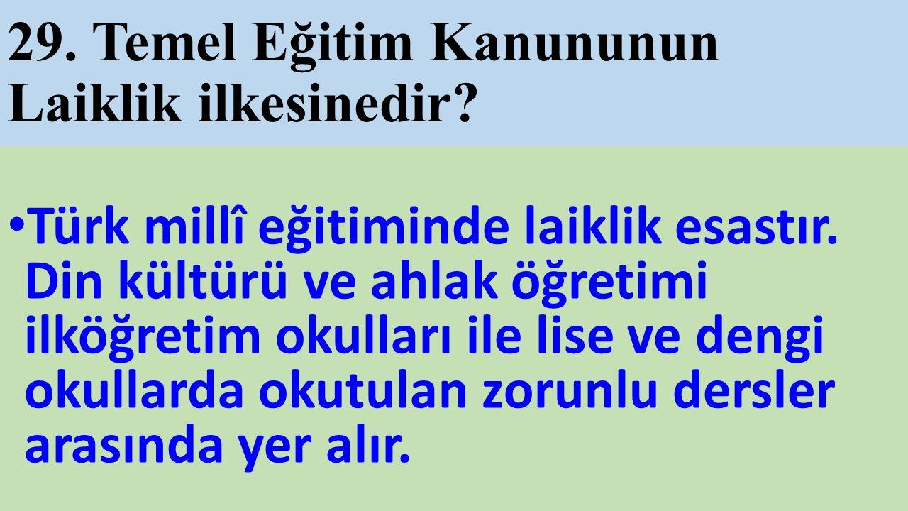 29. Temel Eğitim Kanununun Laiklik ilkesinedir. Türk millî eğitiminde laiklik esastır.