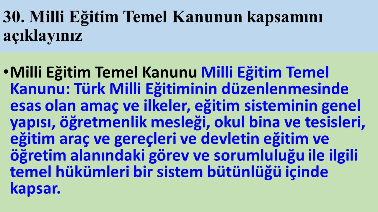 30. Milli Eğitim Temel Kanunun kapsamını açıklayınız Milli Eğitim Temel Kanunu Milli Eğitim Temel Kanunu: Türk Milli Eğitiminin düzenlenmesinde esas o