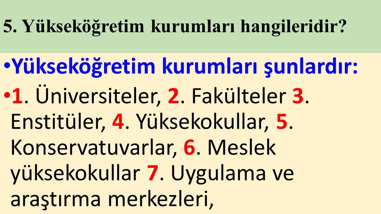 5. Yükseköğretim kurumları hangileridir. Yükseköğretim kurumları şunlardır: 1.
