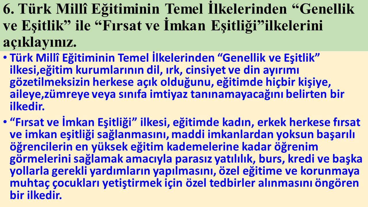 """6. Türk Millî Eğitiminin Temel İlkelerinden """"Genellik ve Eşitlik"""" ile """"Fırsat ve İmkan Eşitliği""""ilkelerini açıklayınız. Türk Millî Eğitiminin Temel İl"""
