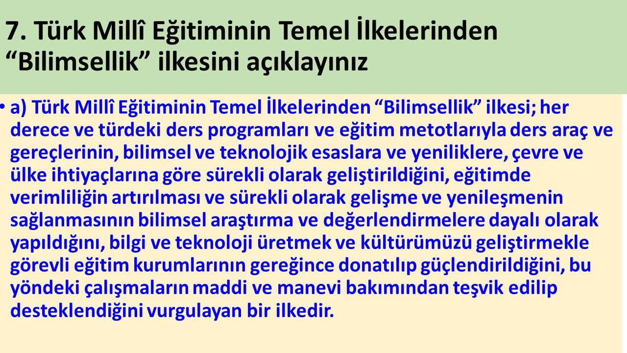 """7. Türk Millî Eğitiminin Temel İlkelerinden """"Bilimsellik"""" ilkesini açıklayınız a) Türk Millî Eğitiminin Temel İlkelerinden """"Bilimsellik"""" ilkesi; her d"""