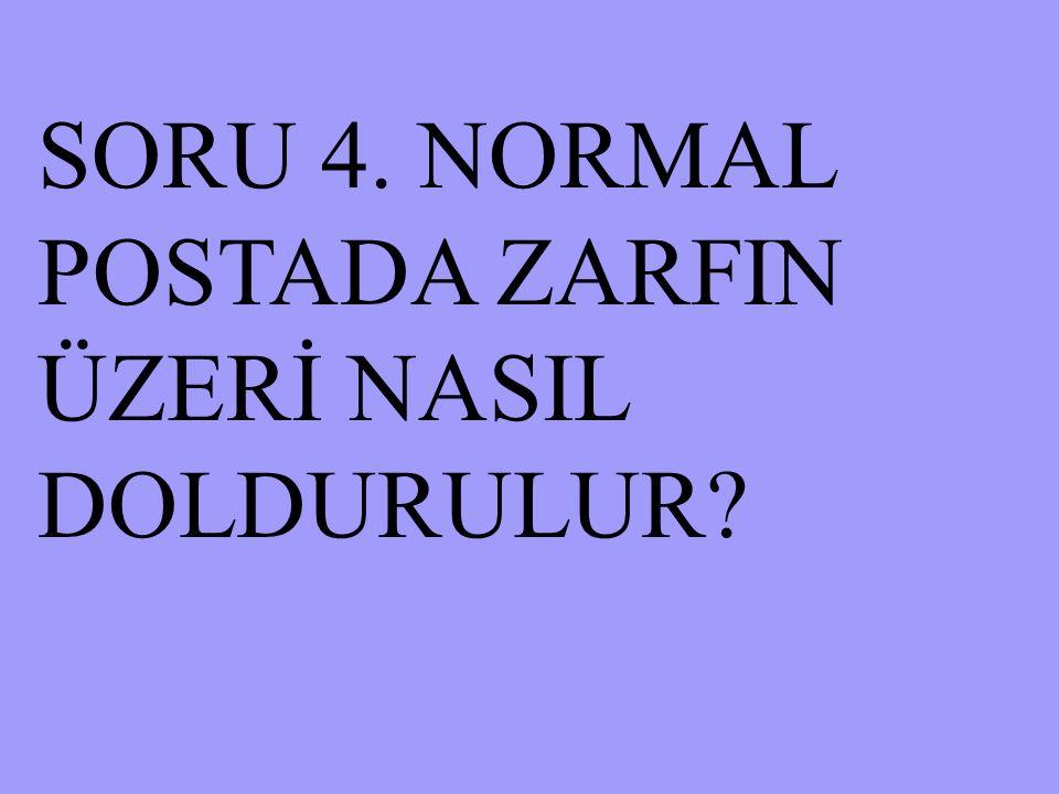 SORU 4. NORMAL POSTADA ZARFIN ÜZERİ NASIL DOLDURULUR?