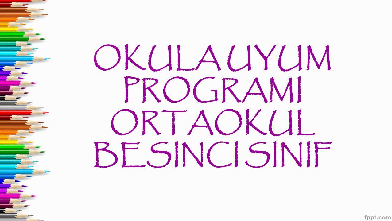 İLK HAFTA: OKULA UYUM PROGRAMINA BAŞLARKEN 1-Okula uyum programı için geliştirilen materyalleri gözden geçiriniz.