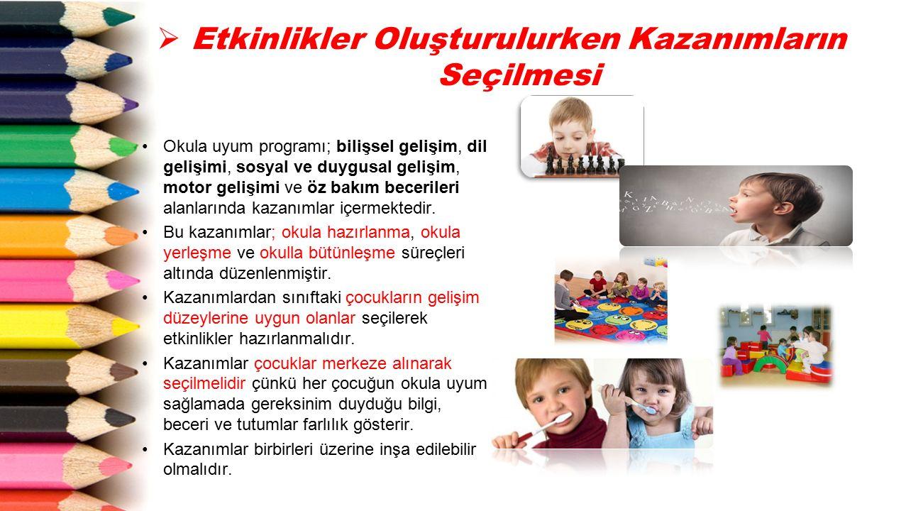 Okula uyum programı; bilişsel gelişim, dil gelişimi, sosyal ve duygusal gelişim, motor gelişimi ve öz bakım becerileri alanlarında kazanımlar içermekt