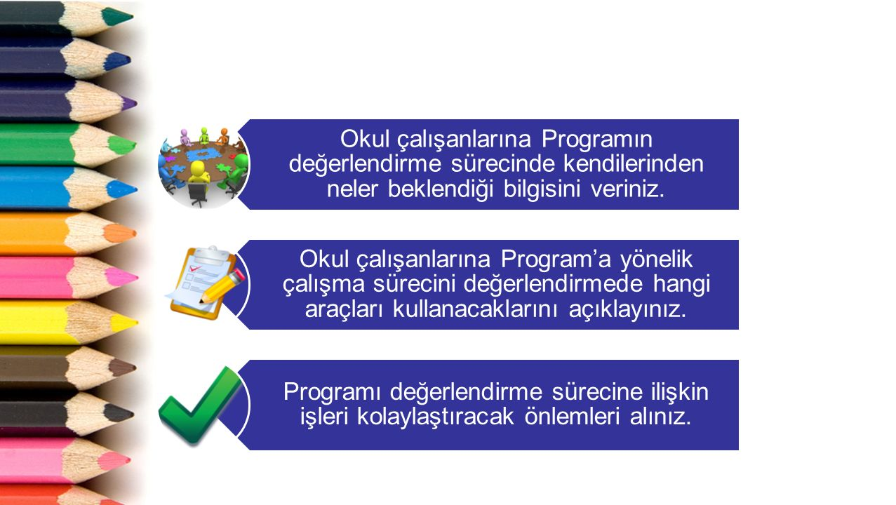 Okul çalışanlarına Programın değerlendirme sürecinde kendilerinden neler beklendiği bilgisini veriniz. Okul çalışanlarına Program'a yönelik çalışma sü