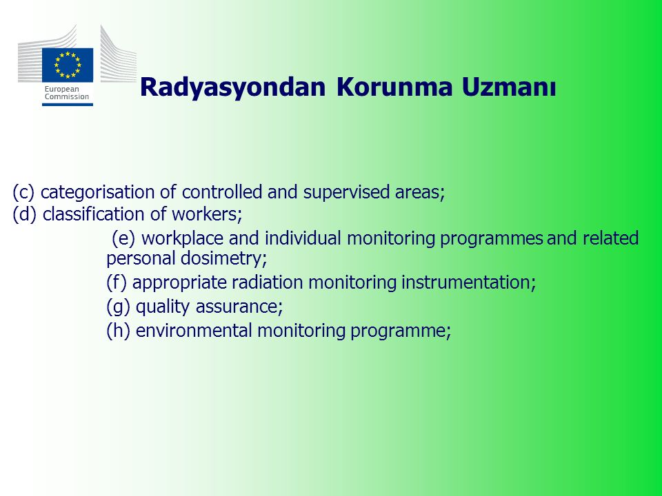 Radyasyondan Korunma Uzmanı (c) categorisation of controlled and supervised areas; (d) classification of workers; (e) workplace and individual monitoring programmes and related personal dosimetry; (f) appropriate radiation monitoring instrumentation; (g) quality assurance; (h) environmental monitoring programme;