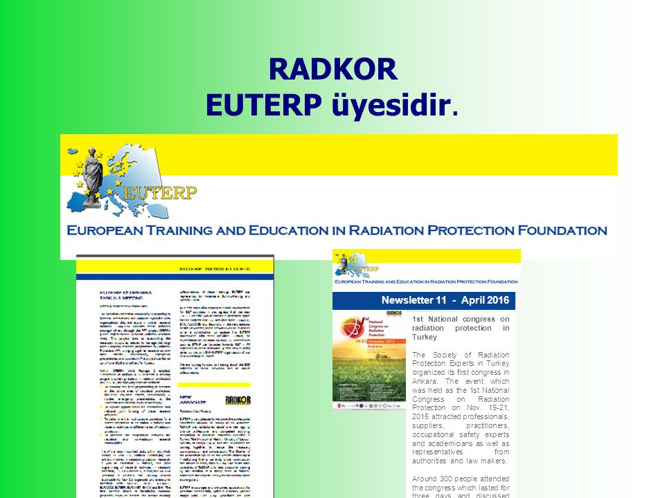 RADKOR EUTERP üyesidir. Newsletter 11 - April 2016 1st National congress on radiation protection in Turkey The Society of Radiation Protection Experts