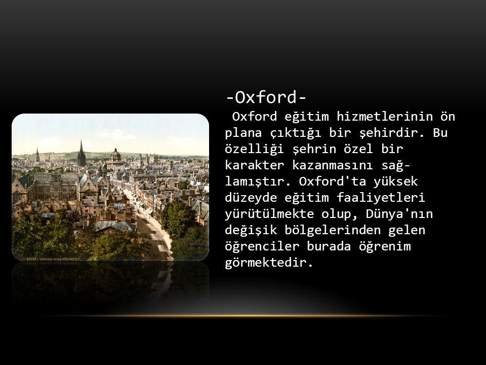 -Oxford- Oxford eğitim hizmetlerinin ön plana çıktığı bir şehirdir.