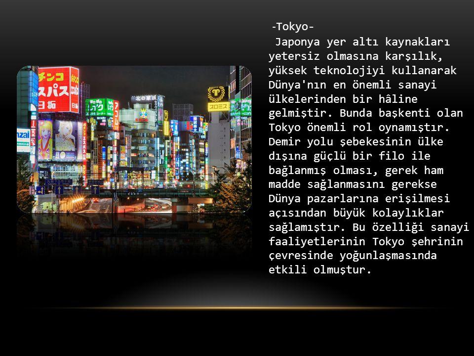 - Tokyo- Japonya yer altı kaynakları yetersiz olmasına karşılık, yüksek teknolojiyi kullanarak Dünya nın en önemli sanayi ülkelerinden bir hâline gelmiştir.