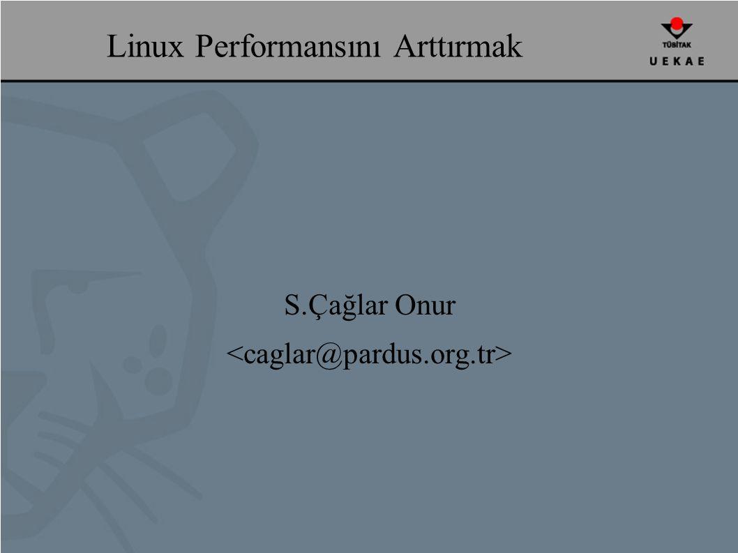 Linux Performansını Arttırmak S.Çağlar Onur