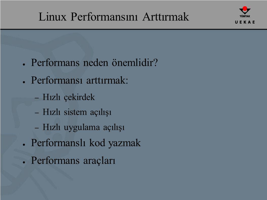 Linux Performansını Arttırmak ● Performans neden önemlidir.