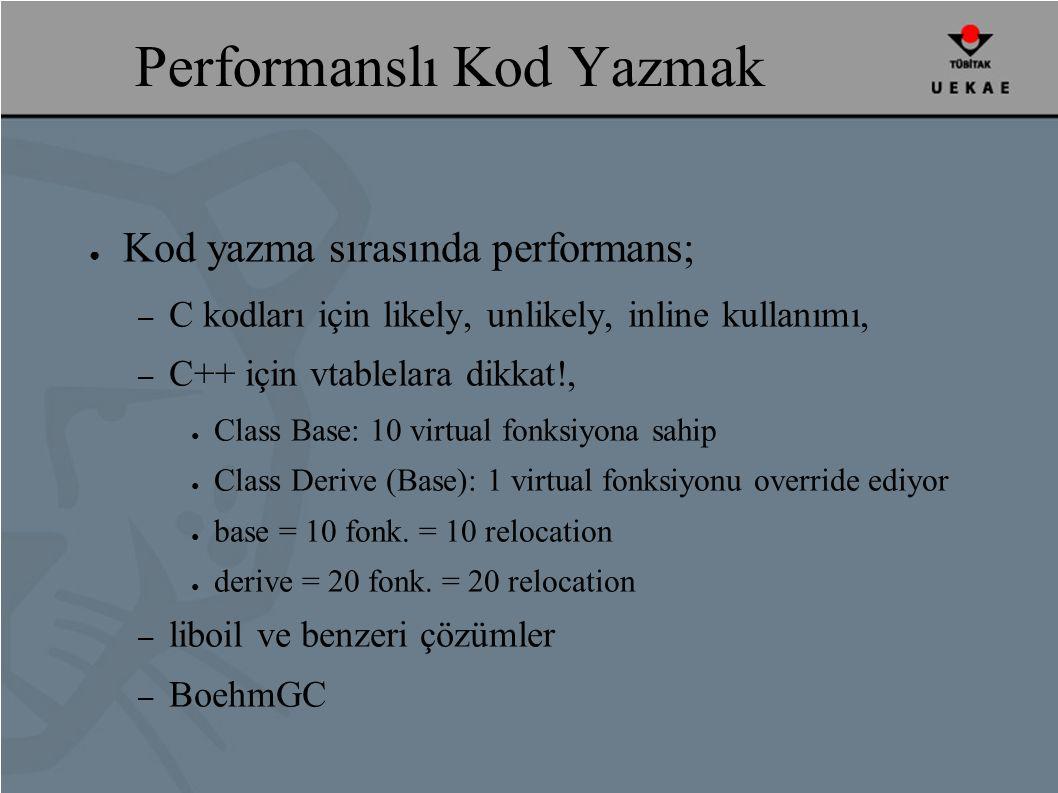 ● Kod yazma sırasında performans; – C kodları için likely, unlikely, inline kullanımı, – C++ için vtablelara dikkat!, ● Class Base: 10 virtual fonksiyona sahip ● Class Derive (Base): 1 virtual fonksiyonu override ediyor ● base = 10 fonk.