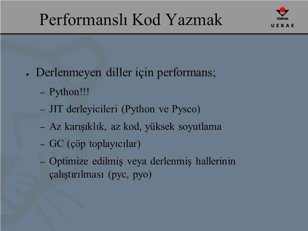 Performanslı Kod Yazmak ● Derlenmeyen diller için performans; – Python!!.