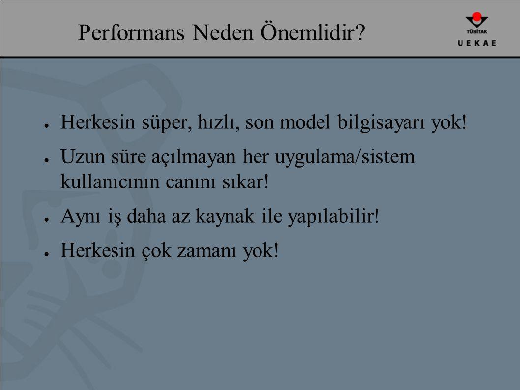 Performans Neden Önemlidir. ● Herkesin süper, hızlı, son model bilgisayarı yok.