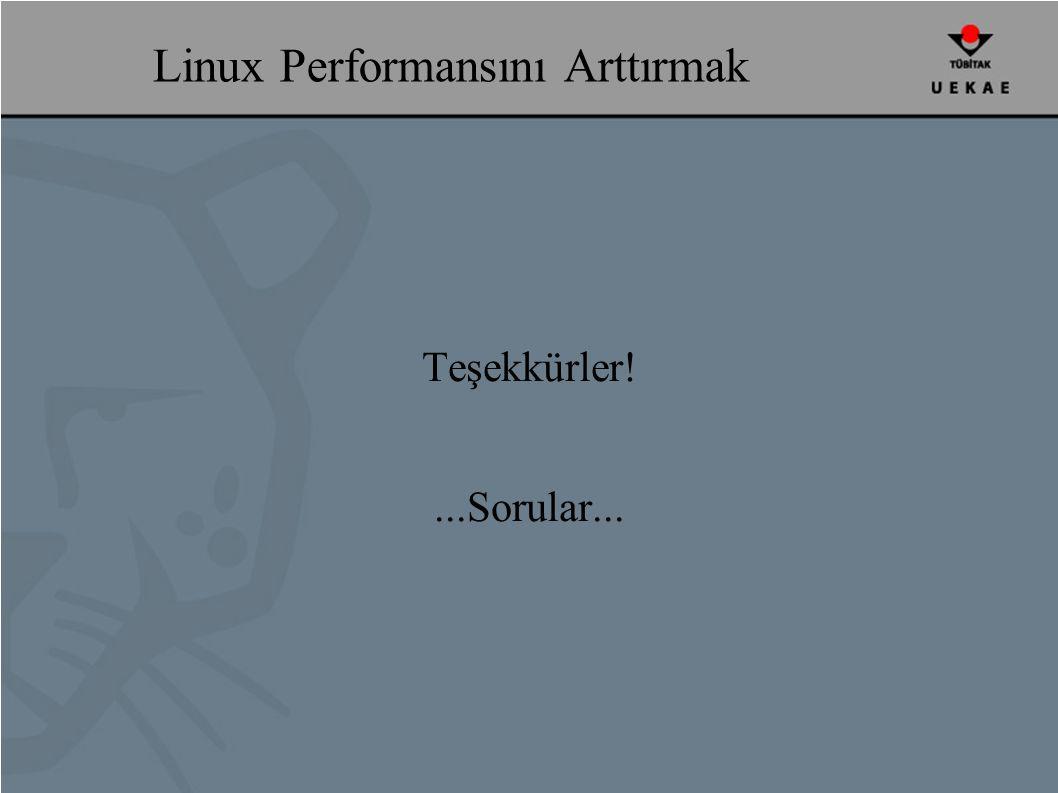 Linux Performansını Arttırmak Teşekkürler!...Sorular...