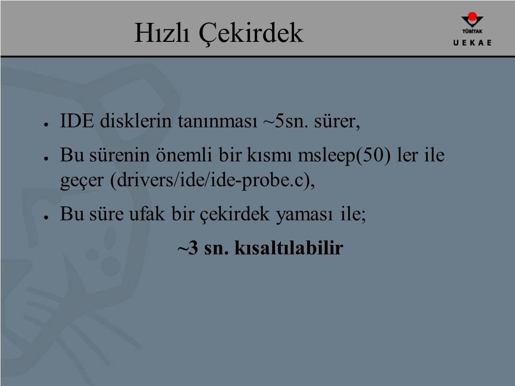 Hızlı Çekirdek ● IDE disklerin tanınması ~5sn.