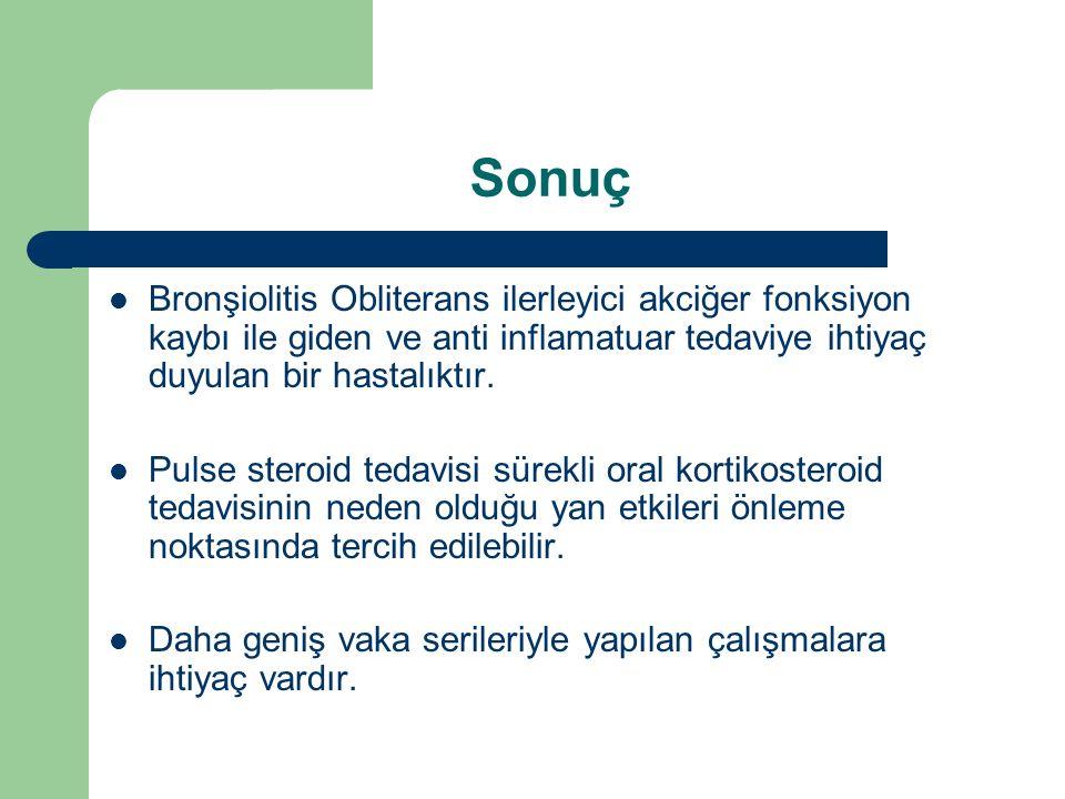 Sonuç Bronşiolitis Obliterans ilerleyici akciğer fonksiyon kaybı ile giden ve anti inflamatuar tedaviye ihtiyaç duyulan bir hastalıktır.