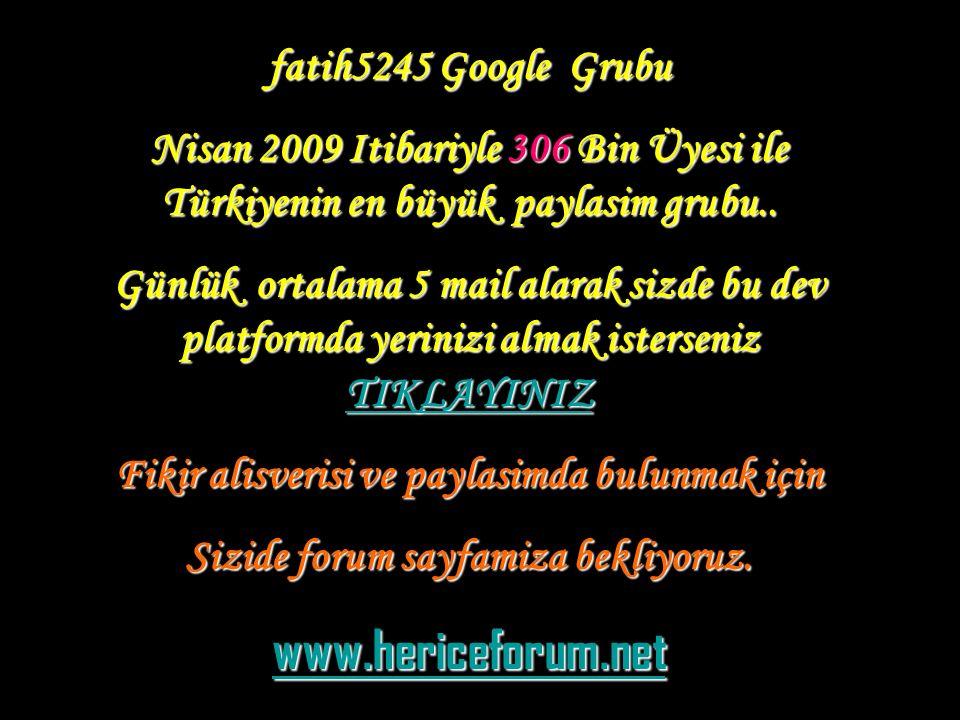 fatih5245 Google Grubu Nisan 2009 Itibariyle 306 Bin Üyesi ile Türkiyenin en büyük paylasim grubu..