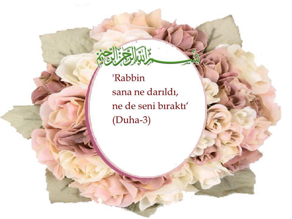 'Rabbin sana ne darıldı, ne de seni bıraktı' (Duha-3)