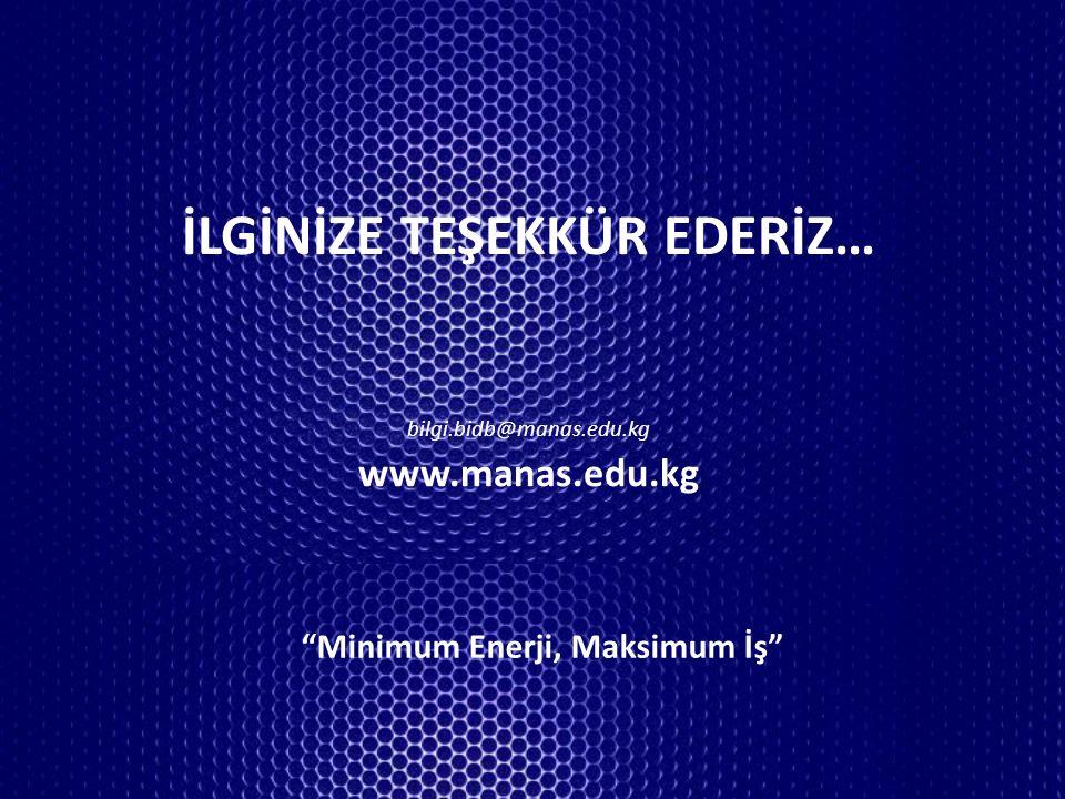 İLGİNİZE TEŞEKKÜR EDERİZ… bilgi.bidb@manas.edu.kg www.manas.edu.kg Minimum Enerji, Maksimum İş