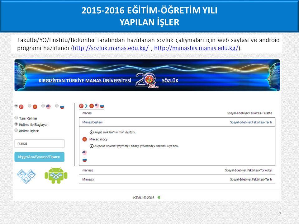 7 Fakülte/YO/Enstitü/Bölümler tarafından hazırlanan sözlük çalışmaları için web sayfası ve android programı hazırlandı (http://sozluk.manas.edu.kg/, http://manasbis.manas.edu.kg/).http://sozluk.manas.edu.kg/http://manasbis.manas.edu.kg/ 2015-2016 EĞİTİM-ÖĞRETİM YILI YAPILAN İŞLER