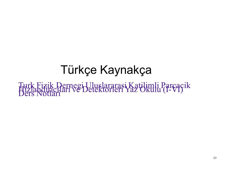 20 Türkçe Kaynakça Turk Fizik Dernegi Uluslararasi Katilimli Parcacik Hizlandiricilari ve Detektorleri Yaz Okulu (I-VI) Ders Notlari