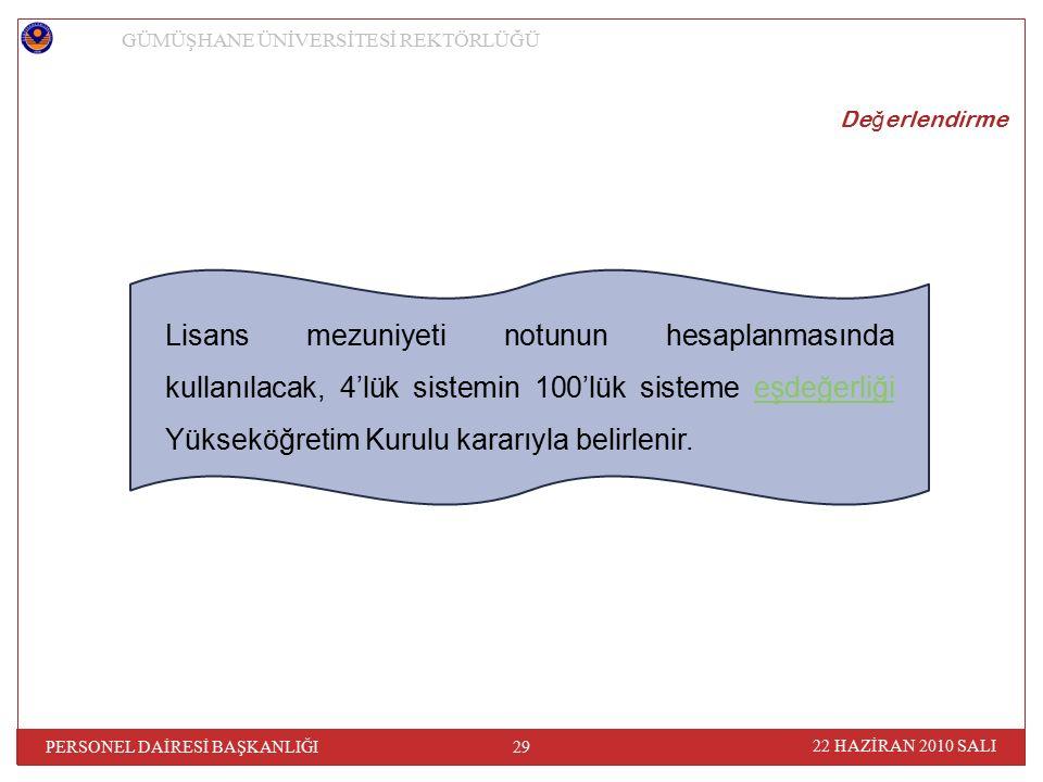 Lisans mezuniyeti notunun hesaplanmasında kullanılacak, 4'lük sistemin 100'lük sisteme eşdeğerliği Yükseköğretim Kurulu kararıyla belirlenir.eşdeğerli