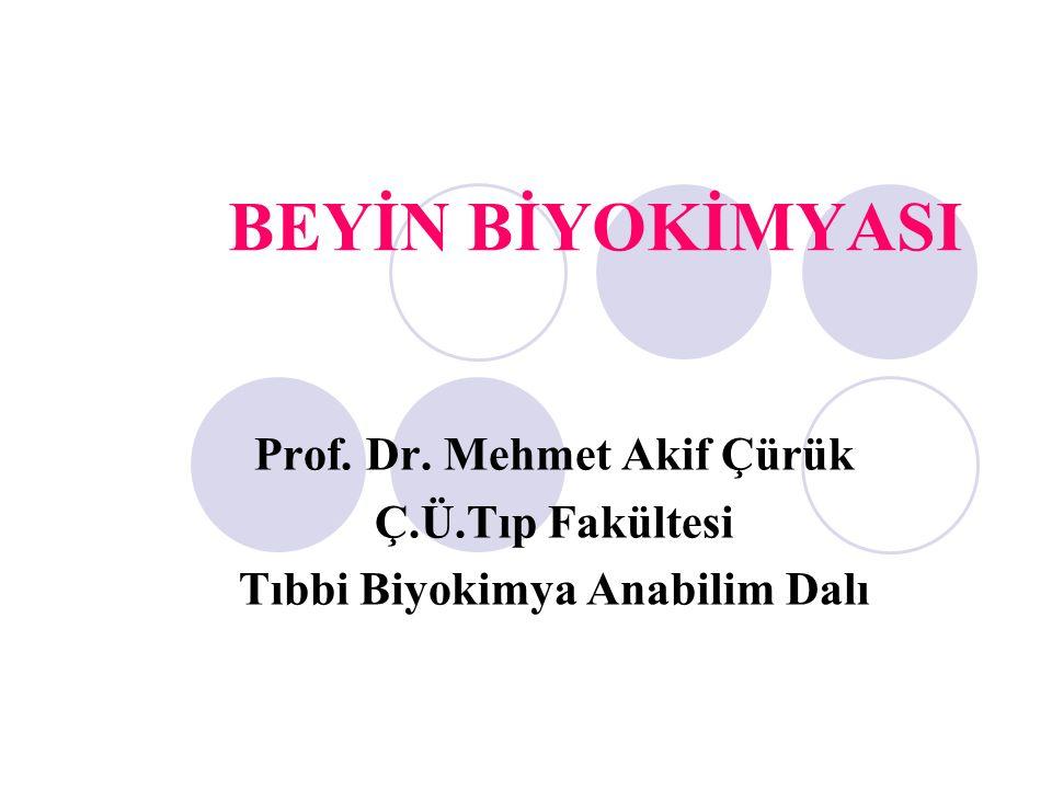 BEYİN BİYOKİMYASI Prof. Dr. Mehmet Akif Çürük Ç.Ü.Tıp Fakültesi Tıbbi Biyokimya Anabilim Dalı