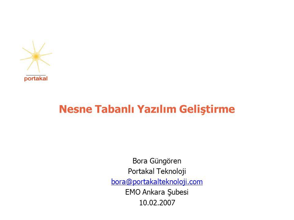 Nesne Tabanlı Yazılım Geliştirme Bora Güngören Portakal Teknoloji bora@portakalteknoloji.com EMO Ankara Şubesi 10.02.2007