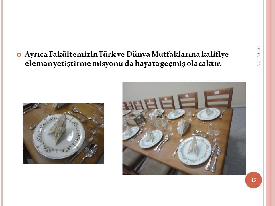 Ayrıca Fakültemizin Türk ve Dünya Mutfaklarına kalifiye eleman yetiştirme misyonu da hayata geçmiş olacaktır. 19.09.2016 13