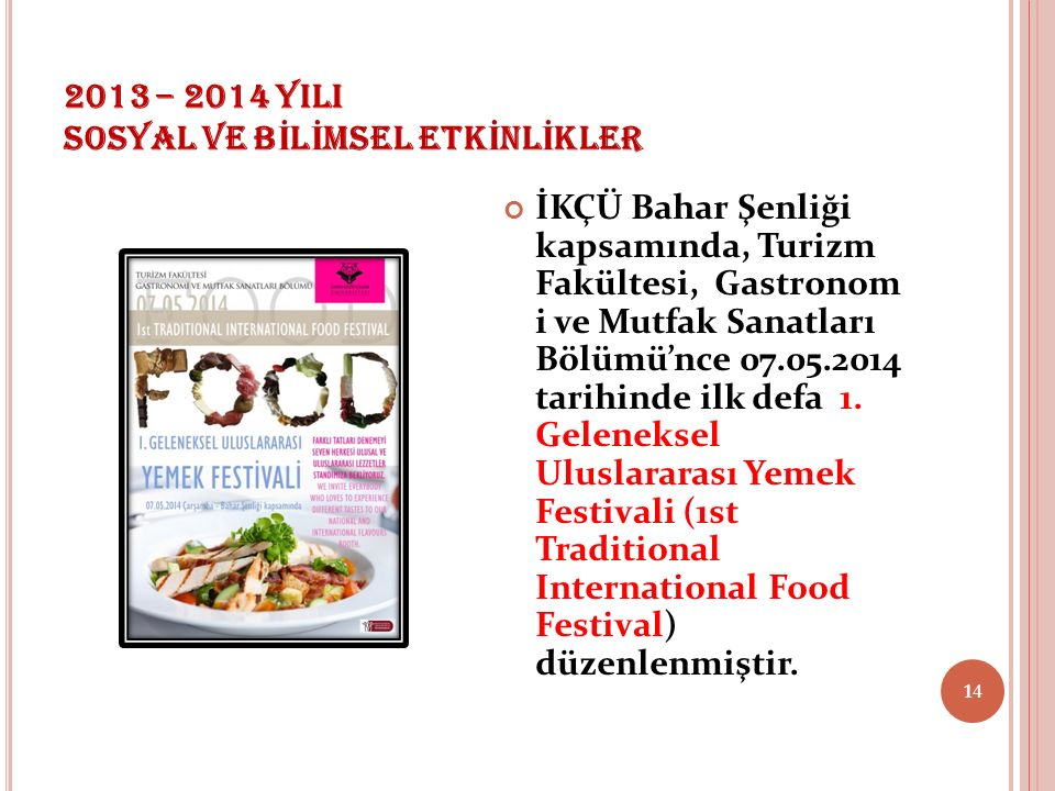 2013 – 2014 YILI SOSYAL VE B İ L İ MSEL ETK İ NL İ KLER İKÇÜ Bahar Şenliği kapsamında, Turizm Fakültesi, Gastronom i ve Mutfak Sanatları Bölümü'nce 07.05.2014 tarihinde ilk defa 1.