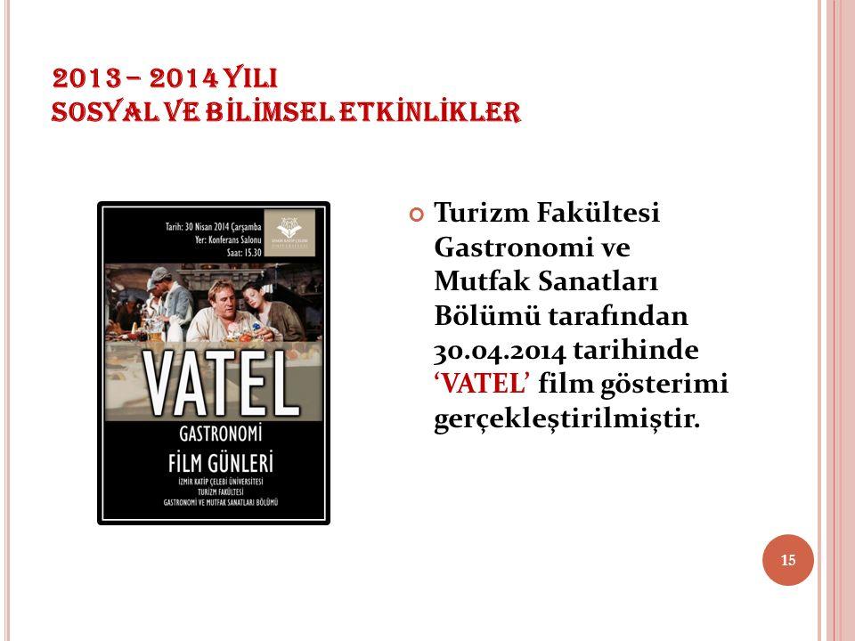 2013 – 2014 YILI SOSYAL VE B İ L İ MSEL ETK İ NL İ KLER Turizm Fakültesi Gastronomi ve Mutfak Sanatları Bölümü tarafından 30.04.2014 tarihinde 'VATEL' film gösterimi gerçekleştirilmiştir.