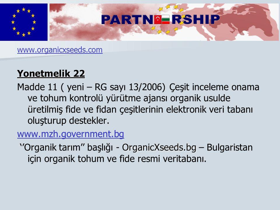 www.organicxseeds.com Yonetmelik 22 Madde 11 ( yeni – RG sayı 13/2006) Çeşit inceleme onama ve tohum kontrolü yürütme ajansı organik usulde üretilmiş fide ve fidan çeşitlerinin elektronik veri tabanı oluşturup destekler.