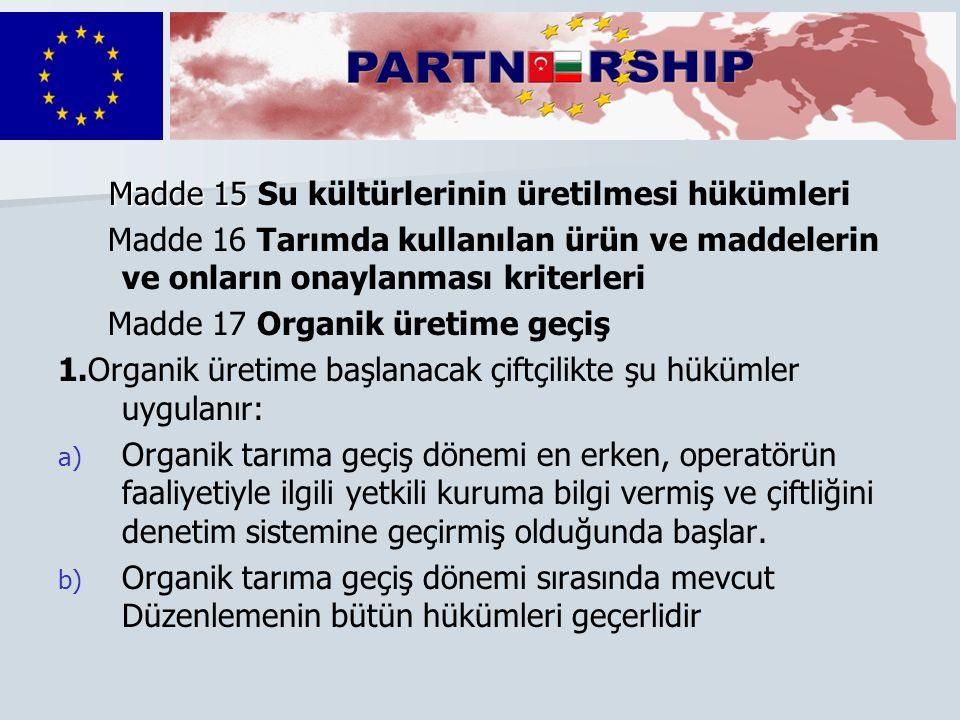 Madde 15 Madde 15 Su kültürlerinin üretilmesi hükümleri Madde 16 Tarımda kullanılan ürün ve maddelerin ve onların onaylanması kriterleri Madde 17 Orga