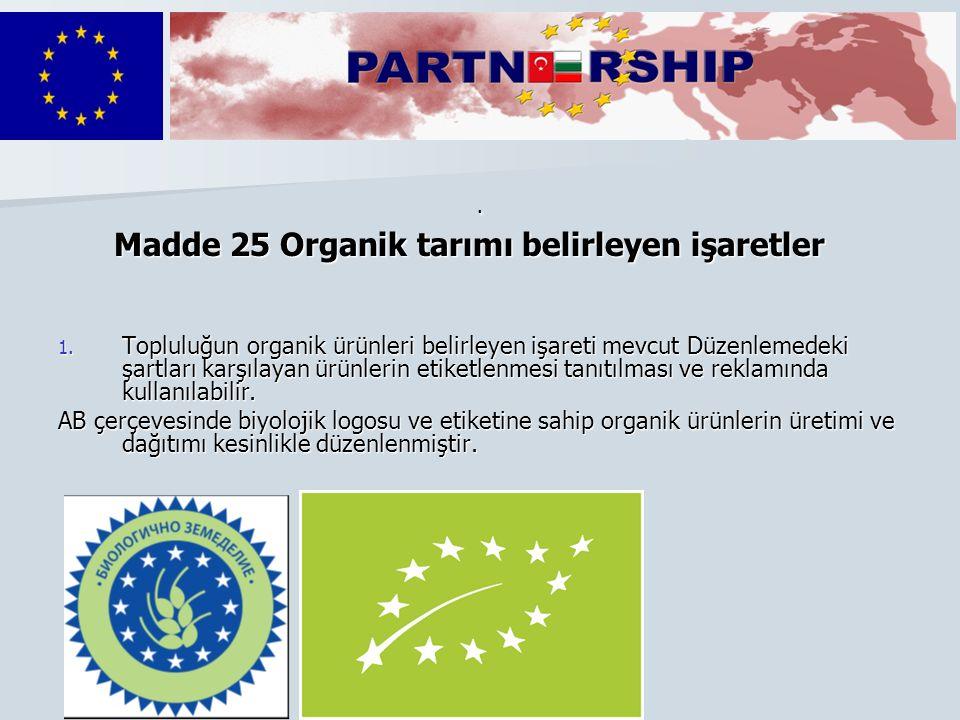 . Madde 25 Organik tarımı belirleyen işaretler Madde 25 Organik tarımı belirleyen işaretler 1. Topluluğun organik ürünleri belirleyen işareti mevcut D