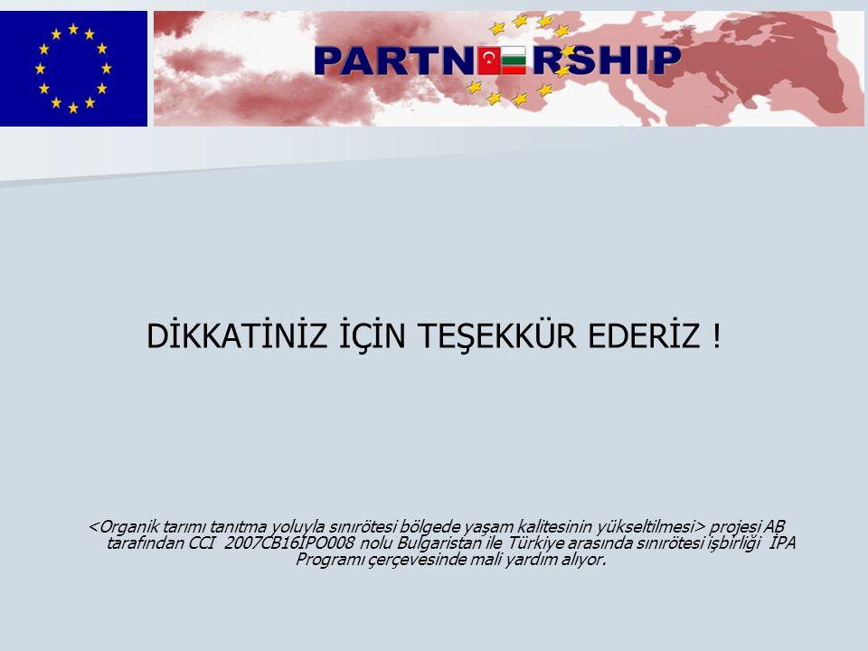 DİKKATİNİZ İÇİN TEŞEKKÜR EDERİZ ! projesi AB tarafından CCI 2007CB16IPO008 nolu Bulgaristan ile Türkiye arasında sınırötesi işbirliği İPA Programı çer