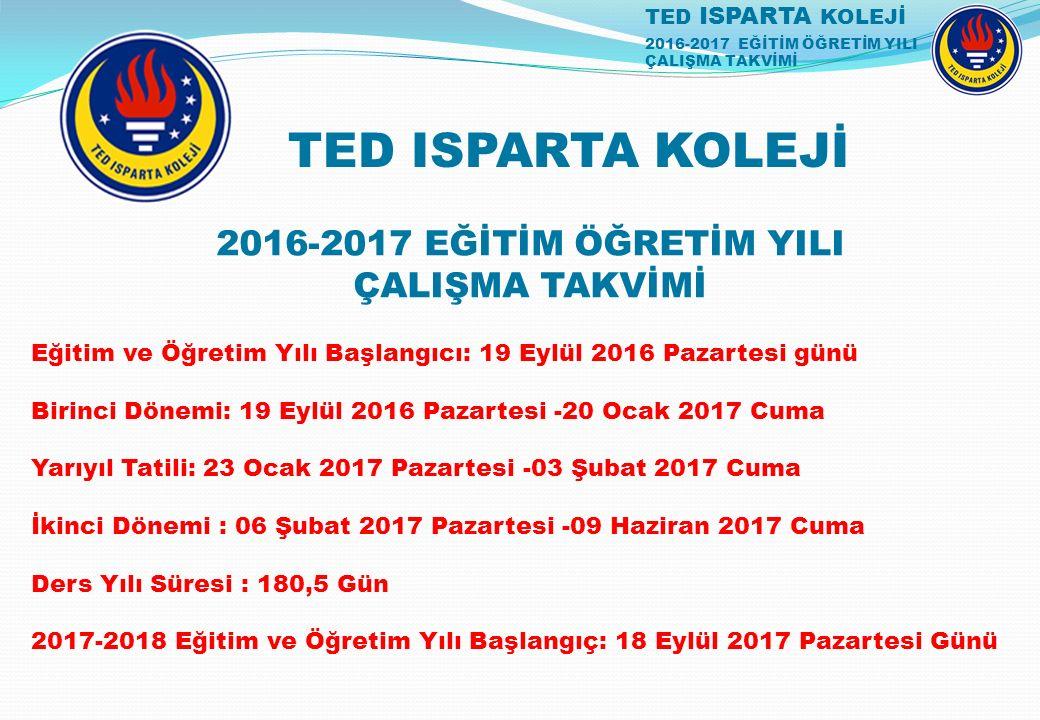 TED ISPARTA KOLEJİ 2016-2017 EĞİTİM ÖĞRETİM YILI ÇALIŞMA TAKVİMİ 2016-2017 EĞİTİM ÖĞRETİM YILI ÇALIŞMA TAKVİMİ Eğitim ve Öğretim Yılı Başlangıcı: 19 E