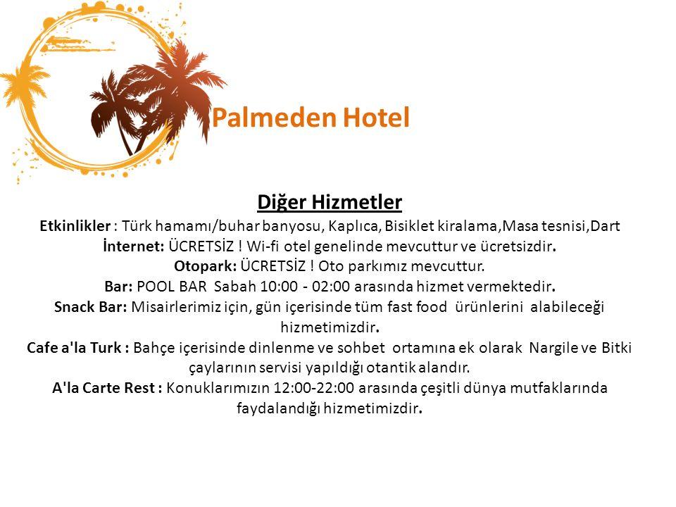Palmeden Hotel Diğer Hizmetler Etkinlikler : Türk hamamı/buhar banyosu, Kaplıca, Bisiklet kiralama,Masa tesnisi,Dart İnternet: ÜCRETSİZ .