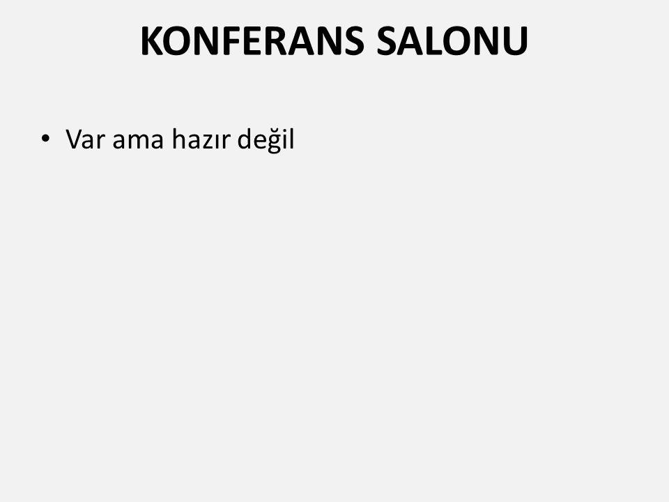 KONFERANS SALONU Var ama hazır değil