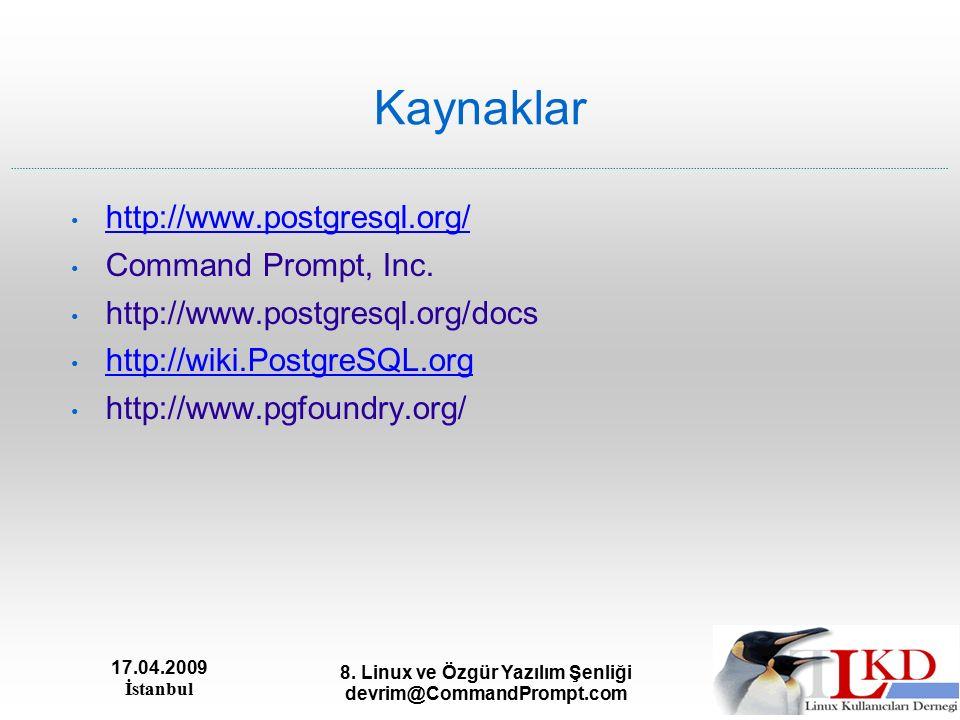 17.04.2009 İstanbul 8. Linux ve Özgür Yazılım Şenliği devrim@CommandPrompt.com Kaynaklar http://www.postgresql.org/ Command Prompt, Inc. http://www.po