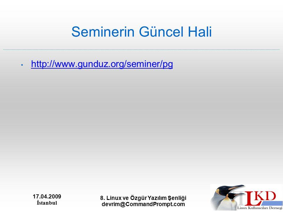 17.04.2009 İstanbul 8. Linux ve Özgür Yazılım Şenliği devrim@CommandPrompt.com Seminerin Güncel Hali http://www.gunduz.org/seminer/pg