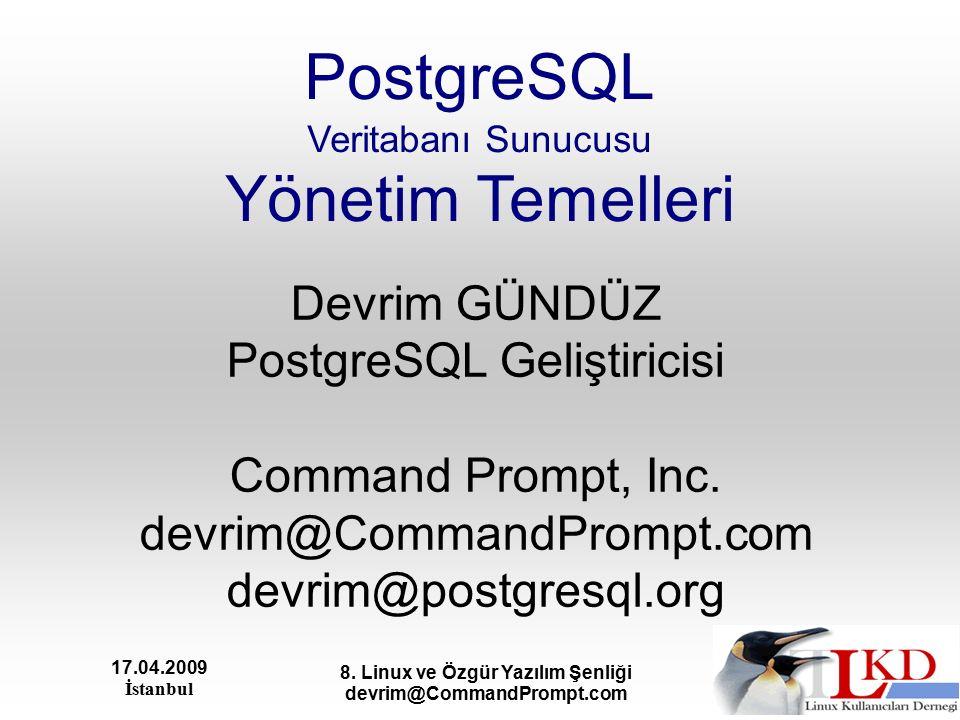 17.04.2009 İstanbul 8. Linux ve Özgür Yazılım Şenliği devrim@CommandPrompt.com PostgreSQL Veritabanı Sunucusu Yönetim Temelleri Devrim GÜNDÜZ PostgreS