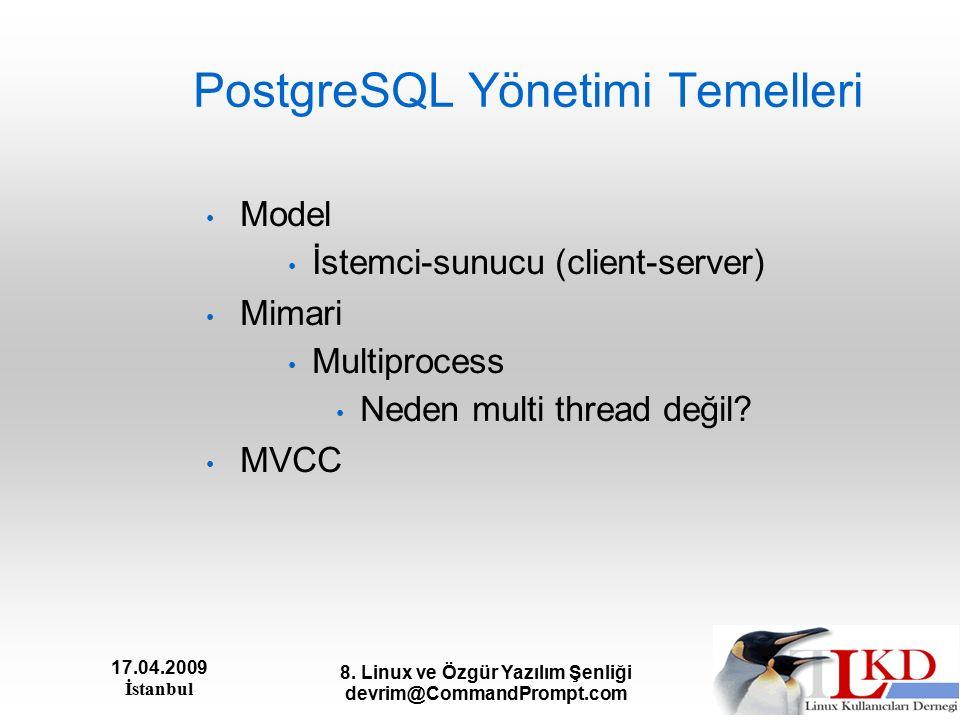 17.04.2009 İstanbul 8. Linux ve Özgür Yazılım Şenliği devrim@CommandPrompt.com PostgreSQL Yönetimi Temelleri Model İstemci-sunucu (client-server) Mima