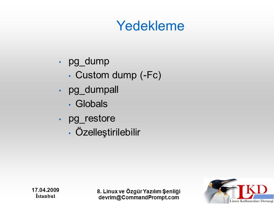 17.04.2009 İstanbul 8. Linux ve Özgür Yazılım Şenliği devrim@CommandPrompt.com Yedekleme pg_dump Custom dump (-Fc) pg_dumpall Globals pg_restore Özell