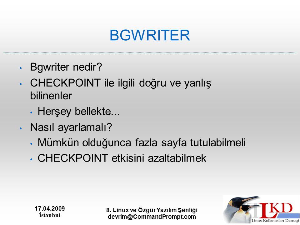 17.04.2009 İstanbul 8. Linux ve Özgür Yazılım Şenliği devrim@CommandPrompt.com BGWRITER Bgwriter nedir? CHECKPOINT ile ilgili doğru ve yanlış bilinenl