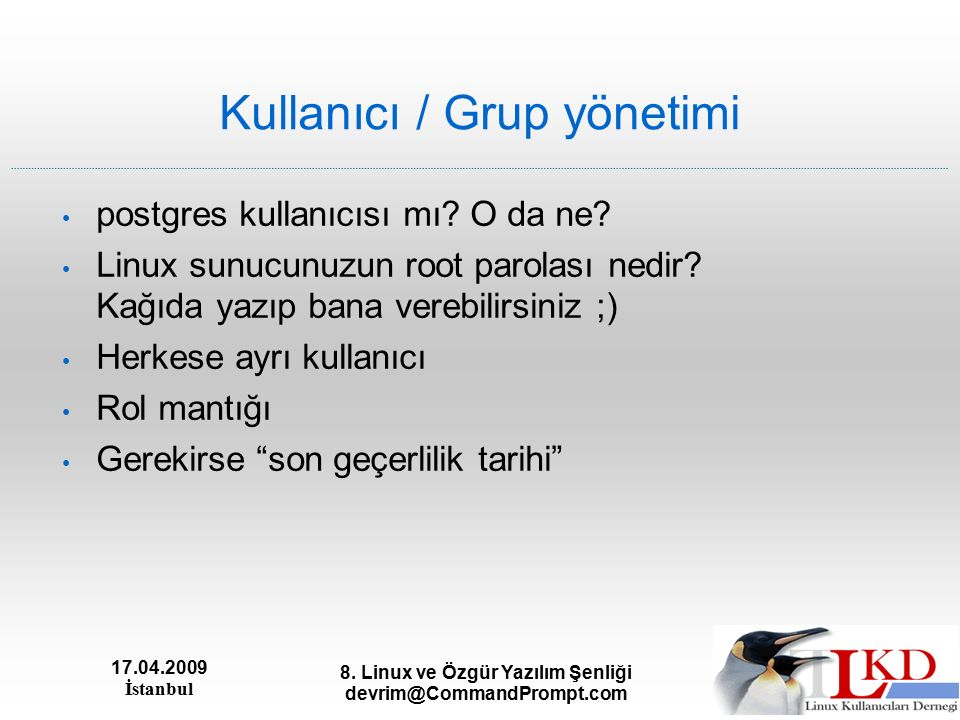 17.04.2009 İstanbul 8. Linux ve Özgür Yazılım Şenliği devrim@CommandPrompt.com Kullanıcı / Grup yönetimi postgres kullanıcısı mı? O da ne? Linux sunuc